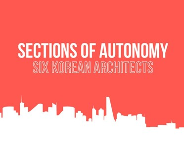 SpazioFMG Sections of Autonomy. Six Korean Architects