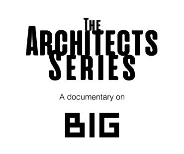 The Architects Series - a documentary on: BIG - BJARKE INGLES GROUP